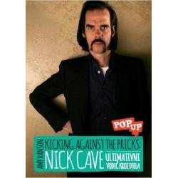 NICK CAVE - KICKING AGAINST THE PRICKS: ULTIMATIVNI VODIČ KROZ DJELA
