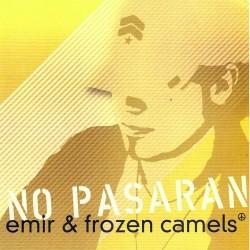 EMIR & FROZEN CAMELS - NO PASARAN