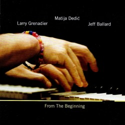 MATIJA DEDI?, JEFF BALLARD, LARRY GRENADIER - FROM THE BEGINNING