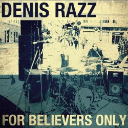 DENIS RAZZ - FOR BELIVERS ONLY