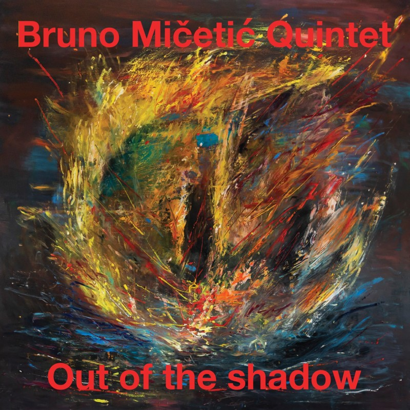 BRUNO MIČETIĆ QUINTET - Out Of The Shadow
