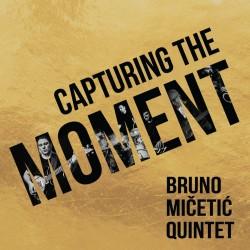 BRUNO MIČETIĆ QUINTET - Capturing The Moment